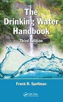 The Drinking Water Handbook, Third Edition by Frank R. (Spellman Environmental Consultants, Norfolk, Virginia, USA) Spellman