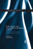 Profits, Security, and Human Rights in Developing Countries Global Lessons from Canada's Extractive Sector in Colombia by James (University of British Columbia - Okanagan, Canada) Rochlin