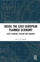 Inside the East European Planned Economy State Planning, Factory and Manager by Voicu Ion Sucala