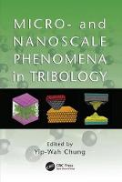 Micro and Nanoscale Phenomena in Tribology by Yip-Wah Chung