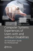 Computer Systems Experiences of Users with and Without Disabilities An Evaluation Guide for Professionals by Simone Borsci, Masaaki Kurosu, Stefano (University of Perugia, Italy) Federici, Maria Laura (University of Perugia, Perug Mele