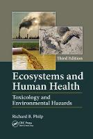 Ecosystems and Human Health Toxicology and Environmental Hazards, Third Edition by Richard B. (University of Western Ontario, London, Canada) Philp