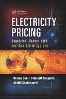 Electricity Pricing Regulated, Deregulated and Smart Grid Systems by Sawan (Academy of Technology, Hooghly, India) Sen, Samarjit (University of Calcutta, Kolkata, India) Sengupta, Abh Chakrabarti