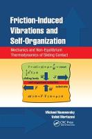 Friction-Induced Vibrations and Self-Organization Mechanics and Non-Equilibrium Thermodynamics of Sliding Contact by Michael (University of Wisconsin, Milwaukee, USA) Nosonovsky, Vahid (University of Wisconsin, Milwaukee, USA) Mortazavi