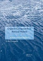 Organic Compounds in Natural Waters Analysis and Determination by T Roy (Retired, UK Rivers Authority, UK) Crompton