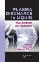 Plasma Discharge in Liquid Water Treatment and Applications by Yong Yang