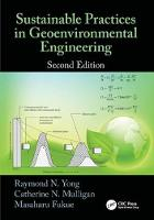 Sustainable Practices in Geoenvironmental Engineering, Second Edition by Raymond N. (McGill University, Montreal, Quebec, Canada) Yong, Catherine N. (Concordia University, Quebec, Canada) Mulligan, Fu