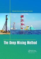 The Deep Mixing Method by Masaki (Tokyo Institute of Technology, Tokyo, Japan) Kitazume, Masaaki (Geotechnical Consultant, Tokyo, Japan) Terashi