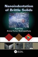 Nanoindentation of Brittle Solids by Arjun (ISRO Satellite Centre, Bangalore, Indian Space Research Organisation) Dey, Anoop Kumar (CSIR-Central Glass Mukhopadhyay