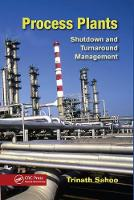 Process Plants Shutdown and Turnaround Management by Trinath (Indian Oil Coporation Ltd, Uttar Pradesh, India) Sahoo