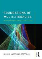 Foundations of Multiliteracies Reading, Writing and Talking in the 21st Century by Michele Anstey, Geoff Bull