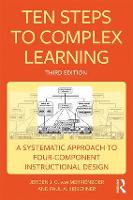 Ten Steps to Complex Learning A Systematic Approach to Four-Component Instructional Design by Jeroen J. G. van Merrienboer, Paul A. Kirschner