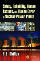Safety, Reliability, Human Factors, and Human Error in Nuclear Power Plants by B.S. (University of Ottawa, Department of Mechanical Engineering, Ontario, Canada) Dhillon