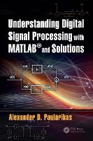 Understanding Digital Signal Processing with MATLAB (R) and Solutions by Alexander D. Poularikas