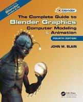 The Complete Guide to Blender Graphics Computer Modeling & Animation, Fourth Edition by John M. (Toormina, New South Wales, Australia) Blain
