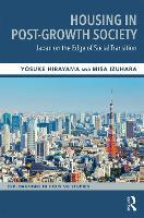 Housing in Post-Growth Society Japan On the Edge of Transition by Yosuke (Kobe University, Japan) Hirayama, Misa Izuhara
