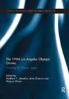 The 1984 Los Angeles Olympic Games Assessing the 30-Year Legacy by Matthew Llewellyn
