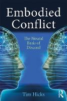 Embodied Conflict The Neural Basis of Conflict and Communication by Tim Hicks