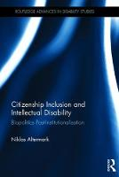 Citizenship Inclusion and Intellectual Disability Biopolitics Post-Institutionalisation by Niklas (Lund University, Sweden) Altermark
