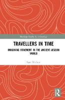 Travellers in Time Imagining Movement in the Ancient Aegean World by Saro Wallace