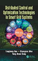 Distributed Control and Optimization Technologies in Smart Grid Systems by Fanghong (Agency for Science, Technology and Research, Singapore) Guo, Changyun Wen, Yong-Duan (Chongqing University, Chi Song