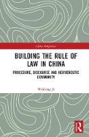 Building the Rule of Law in China Procedure, Discourse and Hermeneutic Community by Weidong Ji
