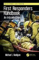 First Responders Handbook An Introduction, Second Edition by Michael L. (Master Instructor, Dept. of Homeland Security, United States Army; (CBRN) School, Fort Leonard Wood, MO) Madigan