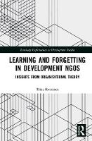 Learning and Forgetting in Development NGOs Insights from Organisational Theory by Tiina (University of Jyvaskyla, FInland) Kontinen