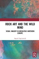Rock Art and the Wild Mind Visual Imagery in Mesolithic Northern Europe by Ingrid Fuglestvedt