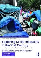 Exploring Social Inequality in the 21st Century New Approaches, New Tools, and Policy Opportunities by Jennifer (Lakehead University, Canada) Jarman