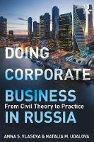 Doing Corporate Business in Russia From Civil Theory to Practice by Anna S. (National Research University, Higher School of Economics, Russia) Vlasova, Natalia M. (National Research Univ Udalova