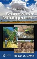 Principles of Stormwater Management by Roger D. (Griffin Environmental International, Irvine, California, USA) Griffin