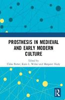 Prosthesis in Medieval and Early Modern Culture by Chloe (University of Sussex, UK) Porter