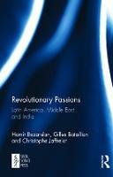 Revolutionary Passions Latin America, Middle-East, India by Hamit (University of Cyprus) Bozarslan, Gilles Bataillon, Christophe Jaffrelot