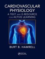 Cardiovascular Physiology A Text and E-Resource for Active Learning by Burt B. (Emeritus, Dep, of Molecular Physiology and Biophysics, College of Medicine, University of Vermont) Hamrell