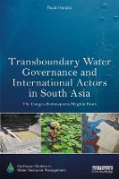 Transboundary Water Governance and International Actors in South Asia The Ganges-Brahmaputra-Meghna Basin by Paula (Australian National University, Australia) Hanasz