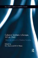 Colonial Soldiers in Europe, 1914-1945 Aliens in Uniform in Wartime Societies by Eric (Leiden University, The Netherlands) Storm