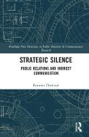 Strategic Silence Public Relations and Indirect Communication by Roumen Dimitrov