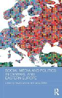 Social Media and Politics in Central and Eastern Europe by Pawel Surowiec