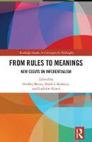 From Rules to Meanings New Essays on Inferentialism by Ondrej (Czech Academy of Sciences) Beran