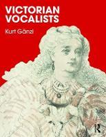 Victorian Vocalists by Kurt Ganzl