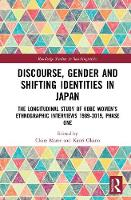 Discourse, Gender and Shifting Identities in Japan The Longitudinal Study of Kobe Women's Ethnographic Interviews 1989-2019, Phase One by Claire (University of Melbourne, Australia) Maree