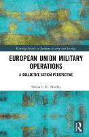 European Union Military Operations A Collective Action Perspective by Niklas I. M. (The Institute for European Studies, Belgium) Novaky