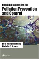 Chemical Processes for Pollution Prevention and Control by Paul Mac (University of Wisconsin, Madison, USA (retired)) Berthouex, Linfield C. (Tufts University, Medford, MA, USA) Brown