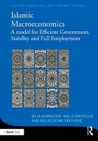 Islamic Macroeconomics A Model for Efficient Government, Stability and Full Employment by Noureddine Krichene