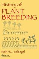 History of Plant Breeding by Rolf H. J. (Director, Research & Development, Hybrotec, Aschlersleben, Germany) Schlegel
