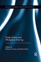 Trade Unions and Workplace Training Issues and International Perspectives by Richard (Monash University, Australia) Cooney
