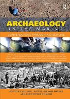 Archaeology in the Making Conversations through a Discipline by William L (University of Arizona, USA) Rathje
