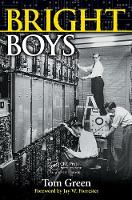Bright Boys The Making of Information Technology by Tom Green