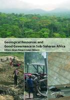 Geological Resources and Good Governance in Sub-Saharan Africa Holistic Approaches to Transparency and Sustainable Development in the Extractive Sector by Jurgen Runge